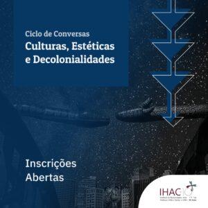 """Ciclo de conversas """"Culturas, estéticas e decolonialidades"""""""